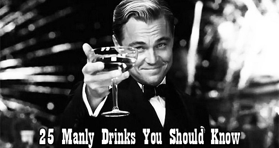 25 Manly Drinks You Should Know, alcohol, Drinks, Drinks with Soda or Water, manly, Mixed Drinks, Neat and Tidy, On the Rocks